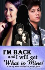 I'm back and I will get what is MINE! (KathNiel) REVISING by kn_migi_jabi