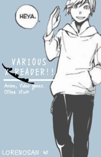 Various x Reader [ VG & Anime ]