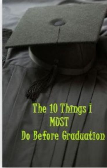 The 10 Things I MUST Do Before Graduation