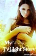 My Twilight Story by Strangel101
