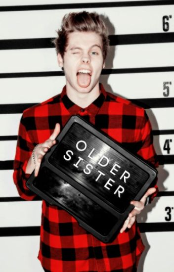 Older sister || hemmings ✔