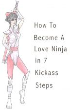 How To Become A Love Ninja In 7 Kickass Steps by gs_banks