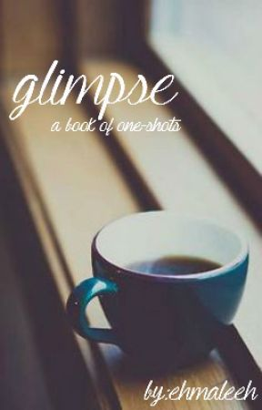 Glimpse ↠ Book Of One-Shots by ehmaleeh