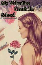 My Valentine Crush in School by Yenfabulousah