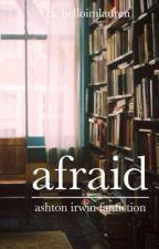 Afraid ~ Ashton Irwin by helloimlauren