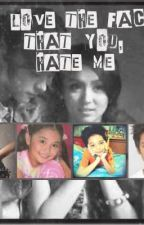 """I Love the Fact that you hate me"" {KathNiel} by LexieFluppy"