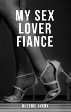 MY SEX LOVER FIANCE by anonymous_writer03