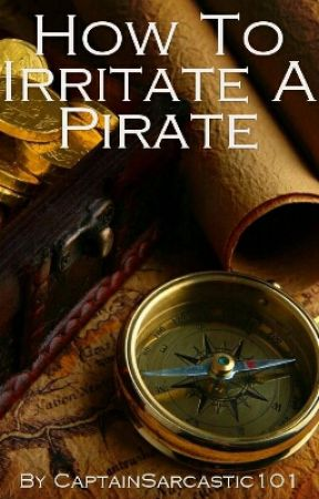 How To Irritate A Pirate by CaptainSarcastic101