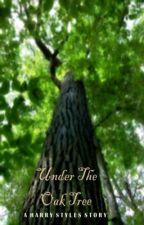 Under The Oak Tree (A Harry Styles Story) by yummygeliace