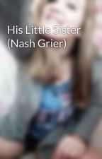 His Little Sister (Nash Grier) by GreysonLass