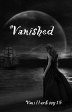 Vanished by VanillaxEssy15