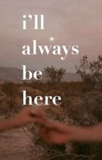 I'll always be here || lh by -frgotten