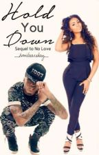 No Love too: Hold You Down(Sequel) by bonitaarshay