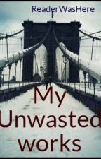 My Unwasted works by ReaderWasHere