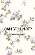 Cam You Not || COMPLETED by Taelorcaniff