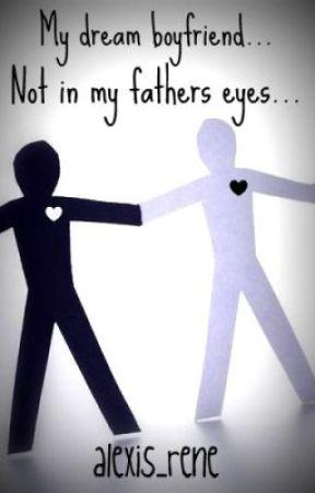 My Dream Boyfriend... Not In My Fathers Eyes.... by alexis_rene