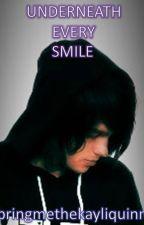 Underneath Every Smile by bringmethekayliquinn
