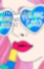 The Guardian (Twilight fan-fic) by c_elizabeth99