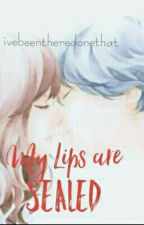 My Lips are Sealed. by ivebeentheredonethat