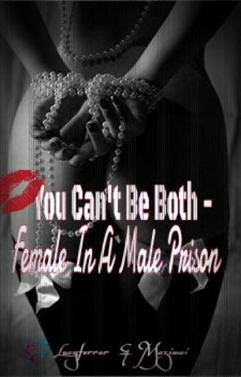 You Can't Be Both - Female In A Male Prison? (Intersex) (On Hold)