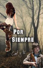 Por siempre (Carl y tu) TERMINADA by xXTheMagicXx