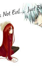 He's not Evil... Just Blind... (Tokyo Ghoul/ Kaneki Ken Fanfic) by Iraiza_Mohika