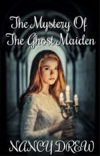 Nancy Drew and The Mystery Of The Ghost Maiden by VictorianDreamer