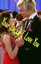 You're lucky i love you (a raura story) by R5smyfav14