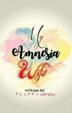 My Amnesia Wife by Fluffyderella
