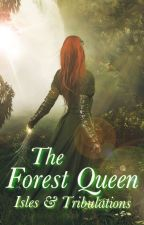 The Forest Queen: Isles & Tribulations by readybeck