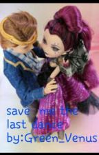 save me the last dance (an ever after high fan fiction) by Green_Venus