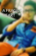 A FRAGILE HEART by tutunaoriya
