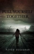 Pull Yourself Together by RavenBuchanan