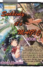 Suddenly, it's magic (BOOK one: COMPLETED) by akosijheann