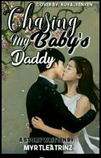 Chasing My Baby's Daddy (Completed) by MyrtleAtRinz