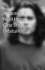 Princess: A Niall Horan One Shot (Mature) by omgsyaf