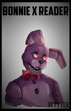 Bonnie x Reader (EDITING) by VexyVex