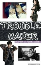 Trouble Maker ♥ (Ongoing Series) by fabulousgurl