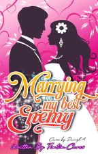 Marrying My Best Enemy ( EDITING ) by tintincares