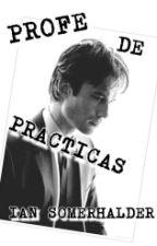 ~ PROFE DE PRACTICAS  ~ by CaraCyrus97