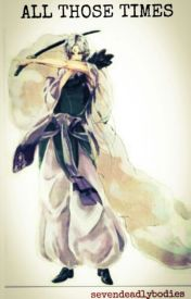 All Those Times [Sesshōmaru Fanfiction] - COMPLETED by SevenDeadlyBodies