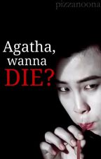 (Stay Awake, Agatha FANFIC) Agatha, wanna die? by pizzanoona