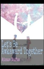 Let's Be Awkward Together (Oneshoot) by ainunufus