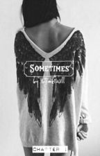 Sometimes ( Teil 1 ) by InTimeIWill