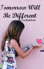 Tomorrow Will Be Different by SaRahKatz