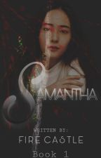 Samantha(Book I Completed) by FireCastle