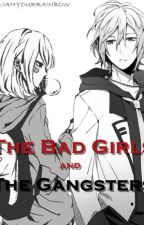 The Bad Girls and The Gangsters <on going story><slow update> by IAMYOURRAINBOW