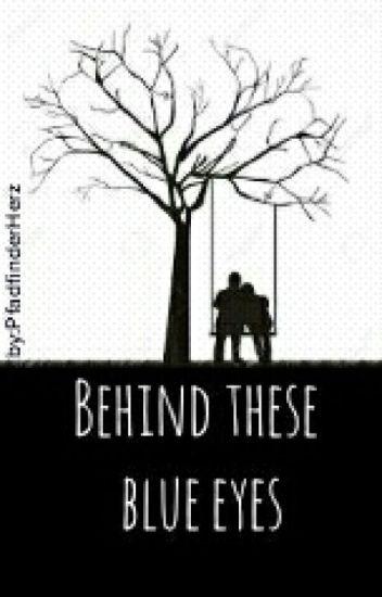 Behind these blue eyes (Abgeschlossen) (wird überarbeitet)