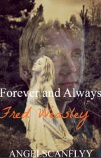 Forever and Always- Fred Weasley by Angelscanflyy