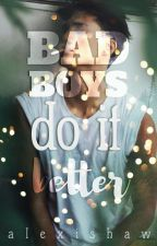 Bad boys do it better by AlexiShaw